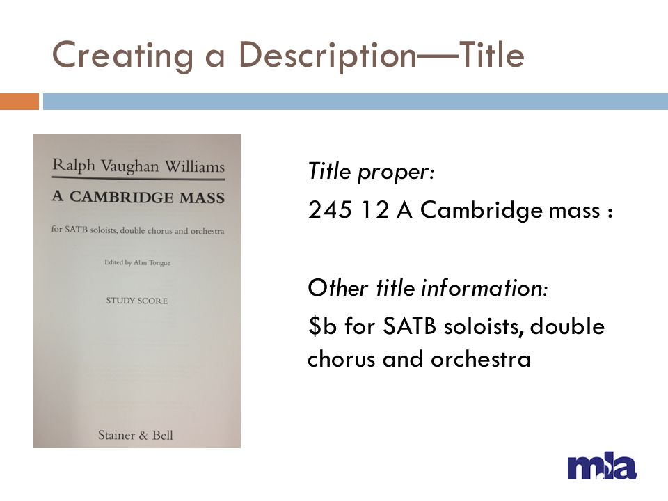 Creating a DescriptionTitle Title proper: 245 12 A Cambridge mass : Other title information: $b for SATB soloists, double chorus and orchestra