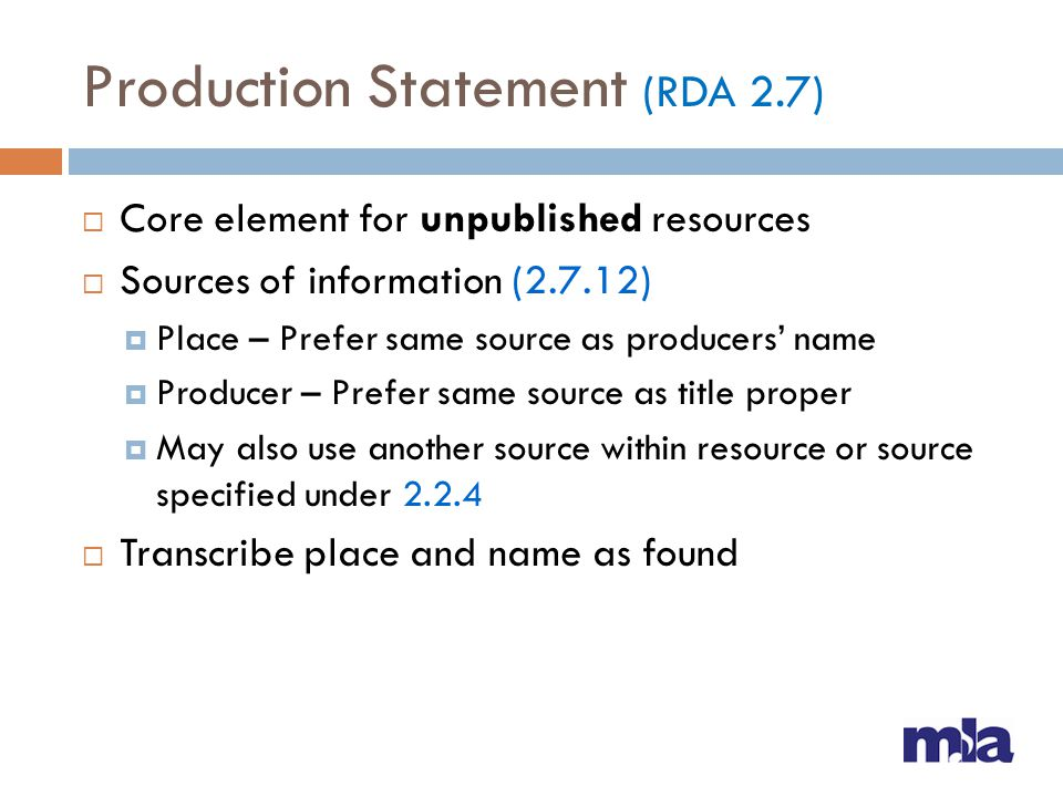 Production Statement (RDA 2.7) Core element for unpublished resources Sources of information (2.7.12) Place – Prefer same source as producers name Pro