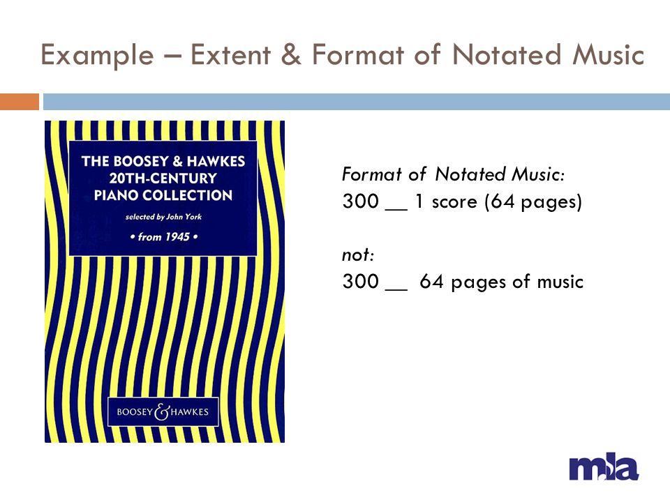 Example – Extent & Format of Notated Music Format of Notated Music: 300 __ 1 score (64 pages) not: 300 __ 64 pages of music