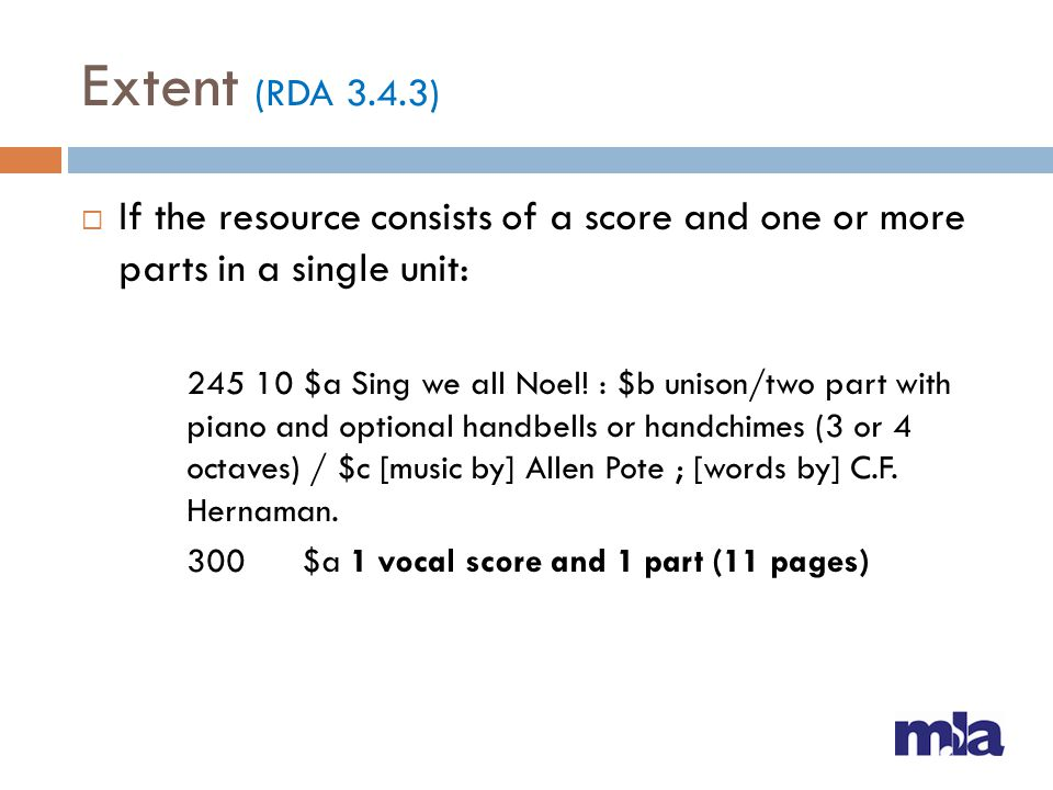 Extent (RDA 3.4.3) If the resource consists of a score and one or more parts in a single unit: 245 10 $a Sing we all Noel! : $b unison/two part with p