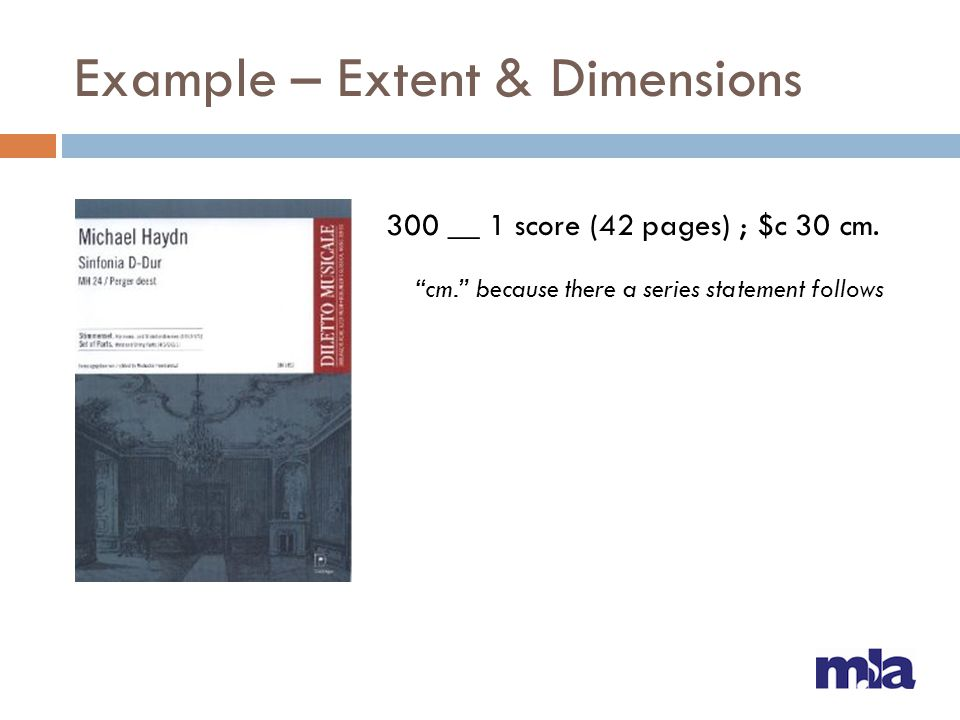 Example – Extent & Dimensions 300 __ 1 score (42 pages) ; $c 30 cm. cm. because there a series statement follows