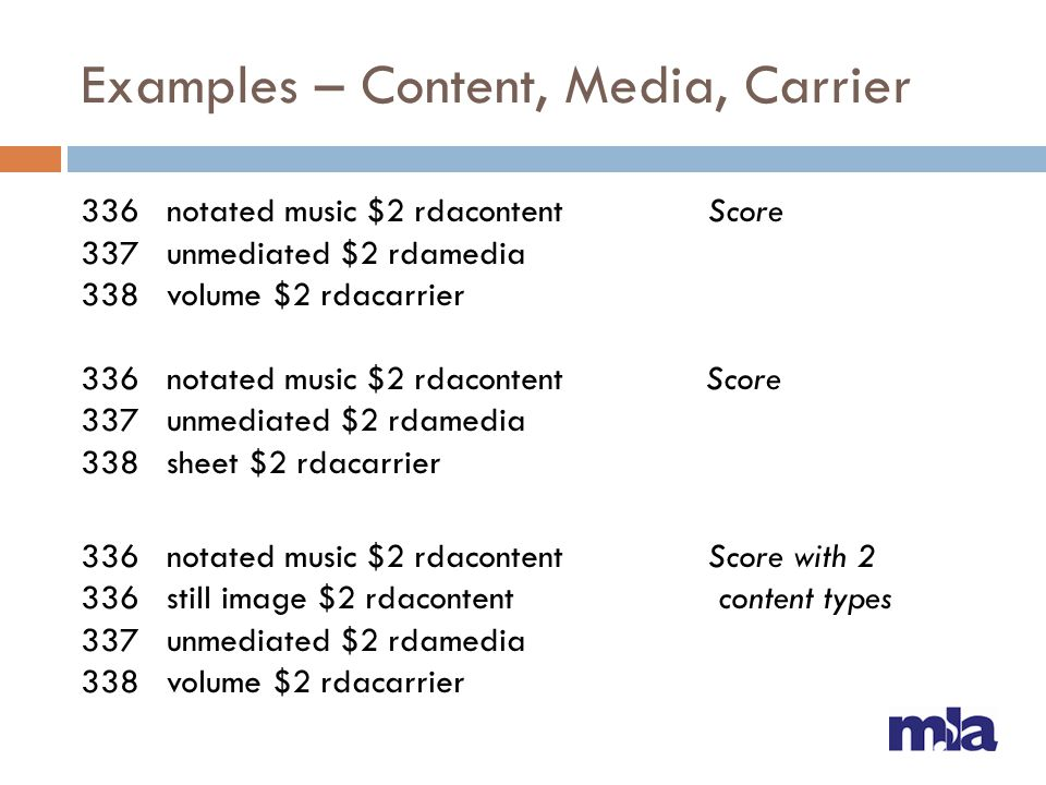 Examples – Content, Media, Carrier 336 notated music $2 rdacontentScore 337 unmediated $2 rdamedia 338 volume $2 rdacarrier 336 notated music $2 rdaco