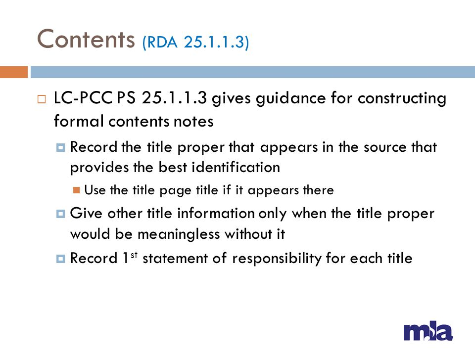 Contents (RDA 25.1.1.3) LC-PCC PS 25.1.1.3 gives guidance for constructing formal contents notes Record the title proper that appears in the source th