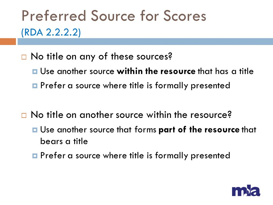 Preferred Source for Scores (RDA 2.2.2.2) No title on any of these sources? Use another source within the resource that has a title Prefer a source wh