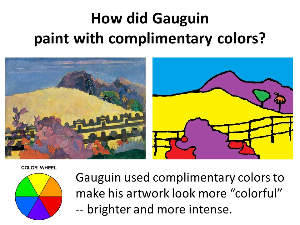Lets explore the Opposite Colors of Gauguins Sacred Mountain Step 1: Draw the Outline of the picture Step 2: Color in the Opposite Colors Step 3: Add details if you have time