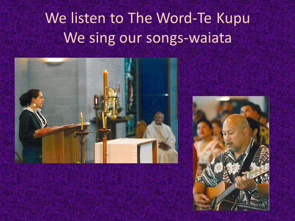 We listen to The Word-Te Kupu We sing our songs-waiata