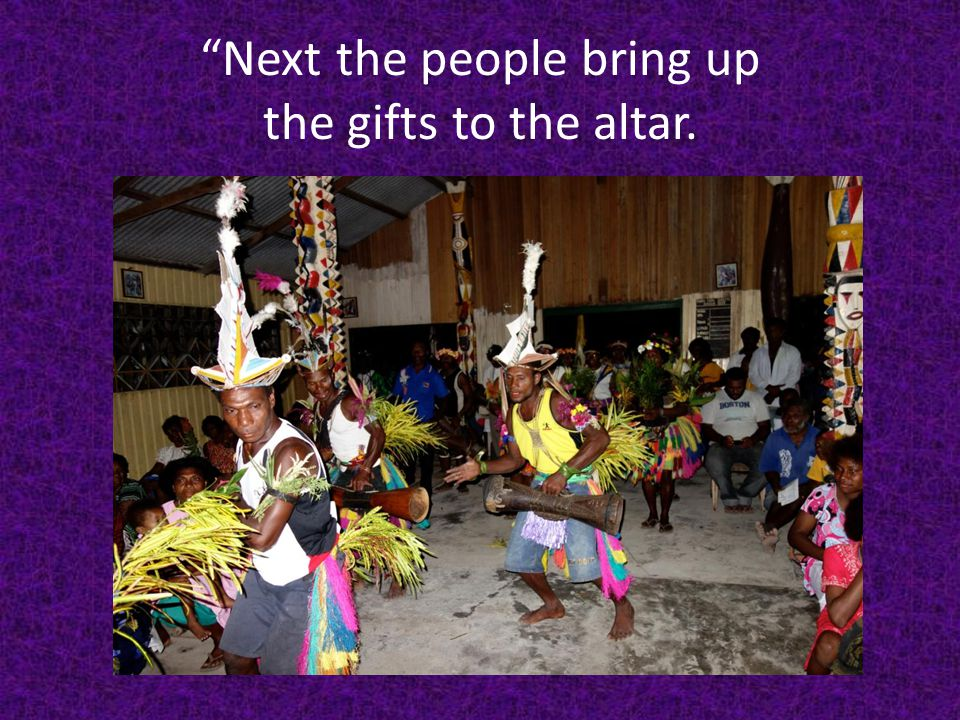 Next the people bring up the gifts to the altar.