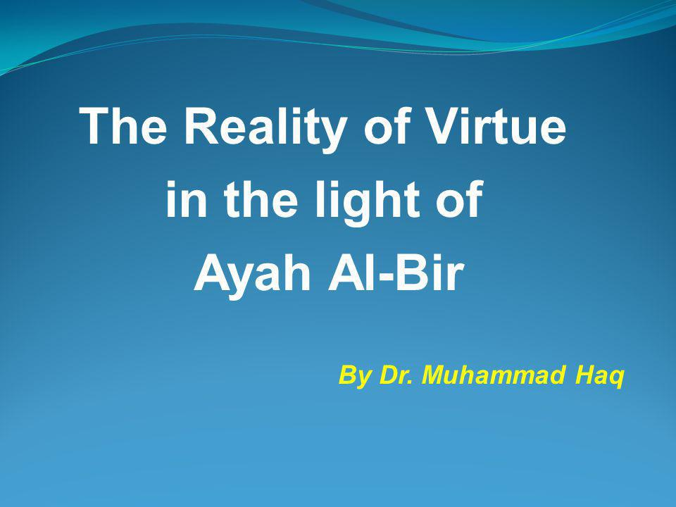 The Reality of Virtue in the light of Ayah Al-Bir By Dr. Muhammad Haq
