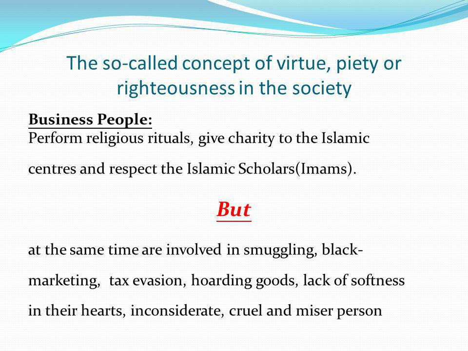 The so-called concept of virtue, piety or righteousness in the society Business People: Perform religious rituals, give charity to the Islamic centres