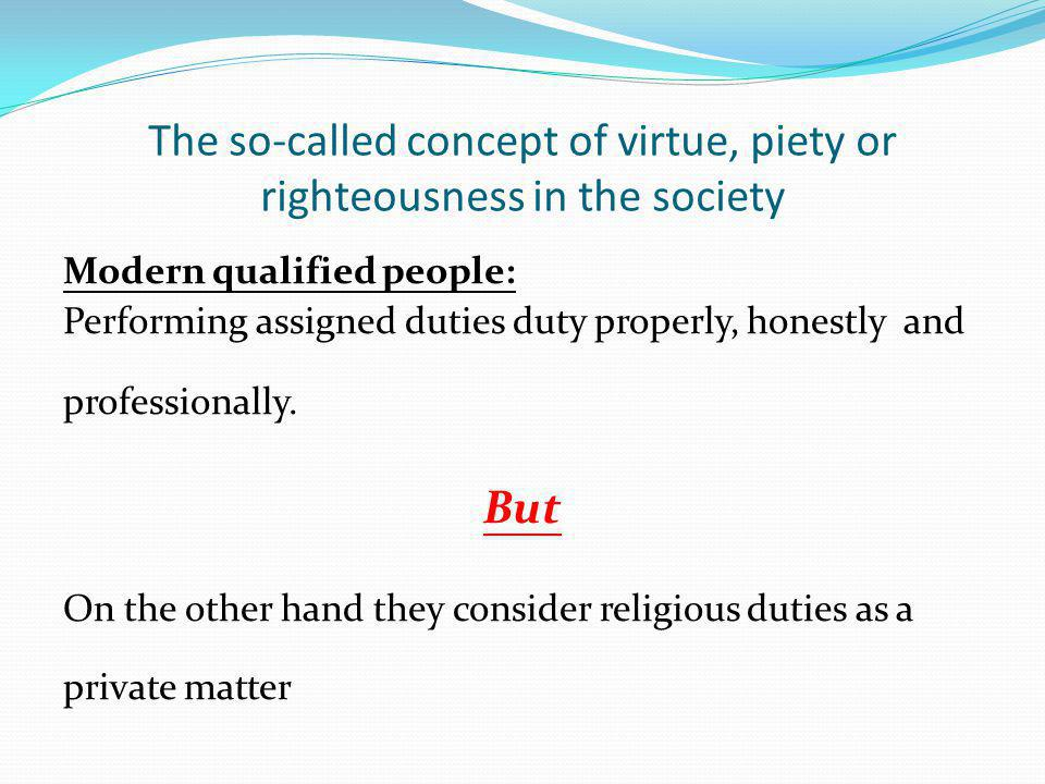 The so-called concept of virtue, piety or righteousness in the society Modern qualified people: Performing assigned duties duty properly, honestly and