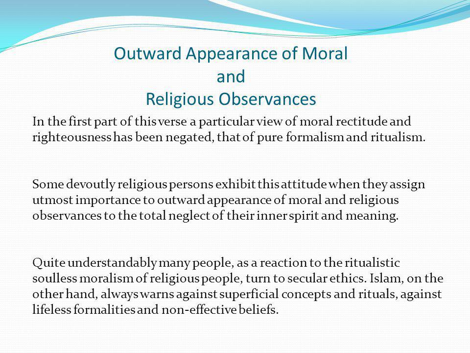 Outward Appearance of Moral and Religious Observances In the first part of this verse a particular view of moral rectitude and righteousness has been