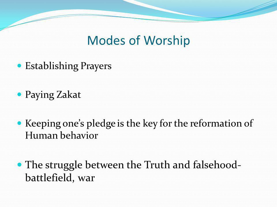 Modes of Worship Establishing Prayers Paying Zakat Keeping ones pledge is the key for the reformation of Human behavior The struggle between the Truth