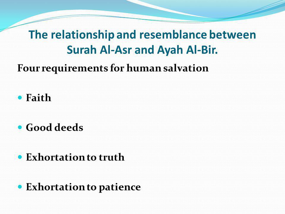 The relationship and resemblance between Surah Al-Asr and Ayah Al-Bir. Four requirements for human salvation Faith Good deeds Exhortation to truth Exh