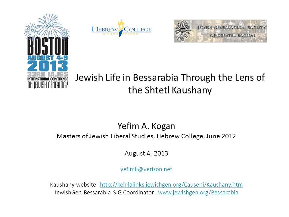 Jewish Life in Bessarabia Through the Lens of the Shtetl Kaushany Yefim A. Kogan Masters of Jewish Liberal Studies, Hebrew College, June 2012 August 4