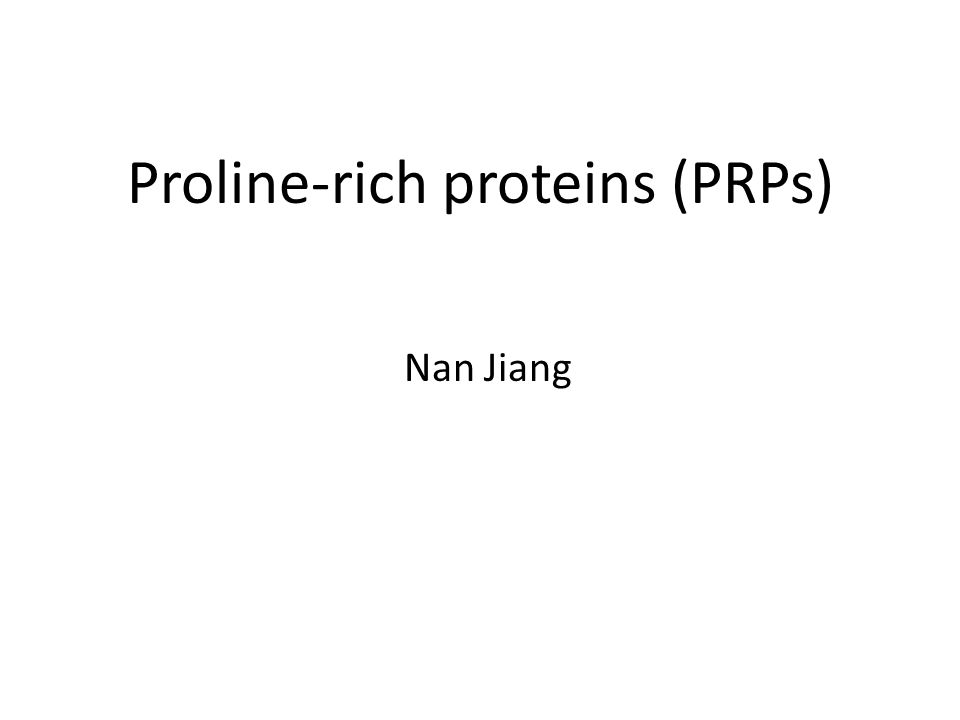 Proline-rich proteins (PRPs) Nan Jiang
