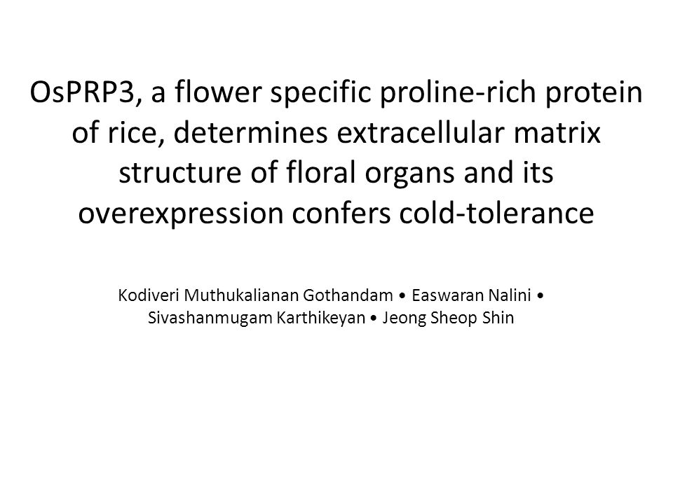 OsPRP3, a flower specific proline-rich protein of rice, determines extracellular matrix structure of floral organs and its overexpression confers cold-tolerance Kodiveri Muthukalianan Gothandam Easwaran Nalini Sivashanmugam Karthikeyan Jeong Sheop Shin