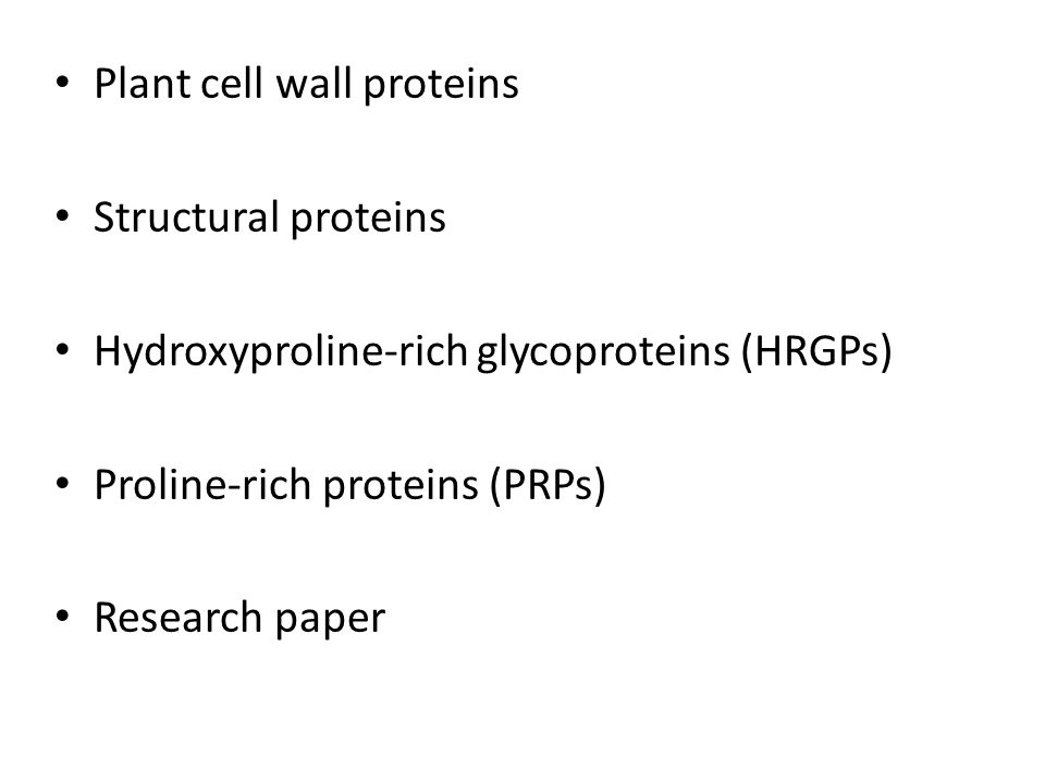 Plant cell wall proteins Structural proteins Hydroxyproline-rich glycoproteins (HRGPs) Proline-rich proteins (PRPs) Research paper