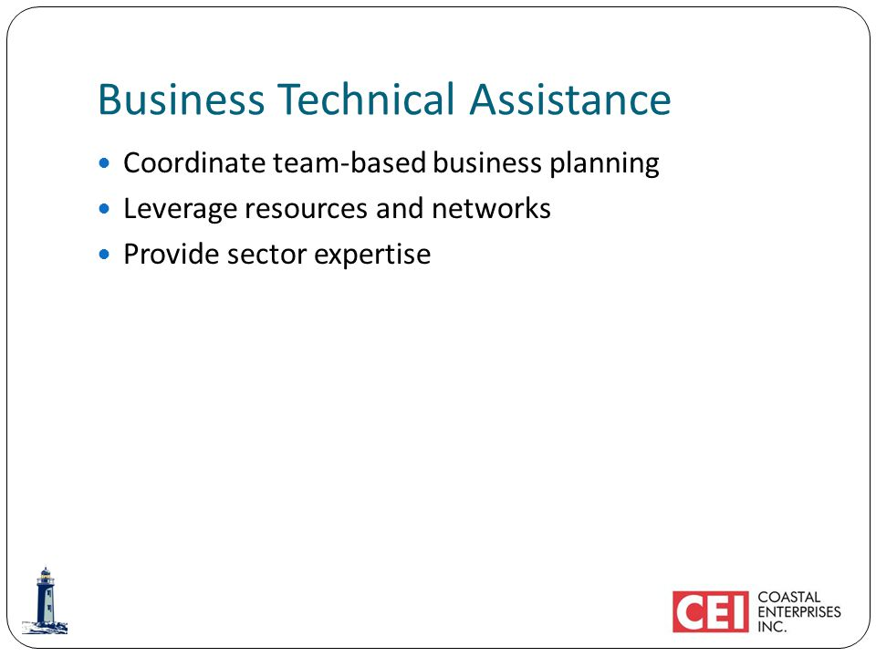 Business Technical Assistance Coordinate team-based business planning Leverage resources and networks Provide sector expertise