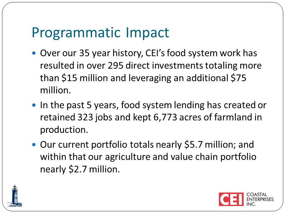 Programmatic Impact Over our 35 year history, CEIs food system work has resulted in over 295 direct investments totaling more than $15 million and leveraging an additional $75 million.