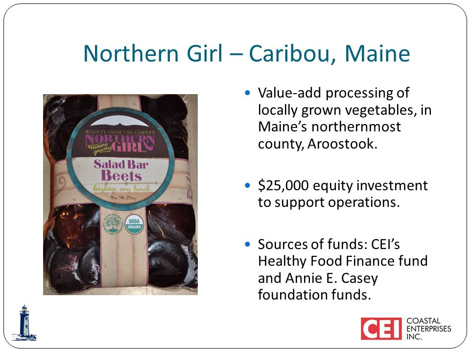 Northern Girl – Caribou, Maine Value-add processing of locally grown vegetables, in Maines northernmost county, Aroostook.