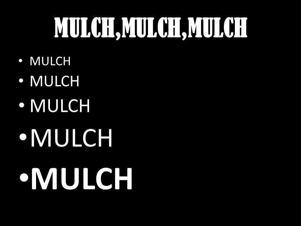 MULCH,MULCH,MULCH MULCH