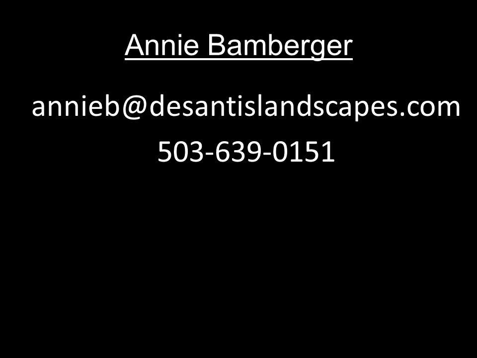 Annie Bamberger annieb@desantislandscapes.com 503-639-0151
