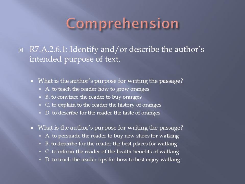 R7.A.2.6.1: Identify and/or describe the authors intended purpose of text.