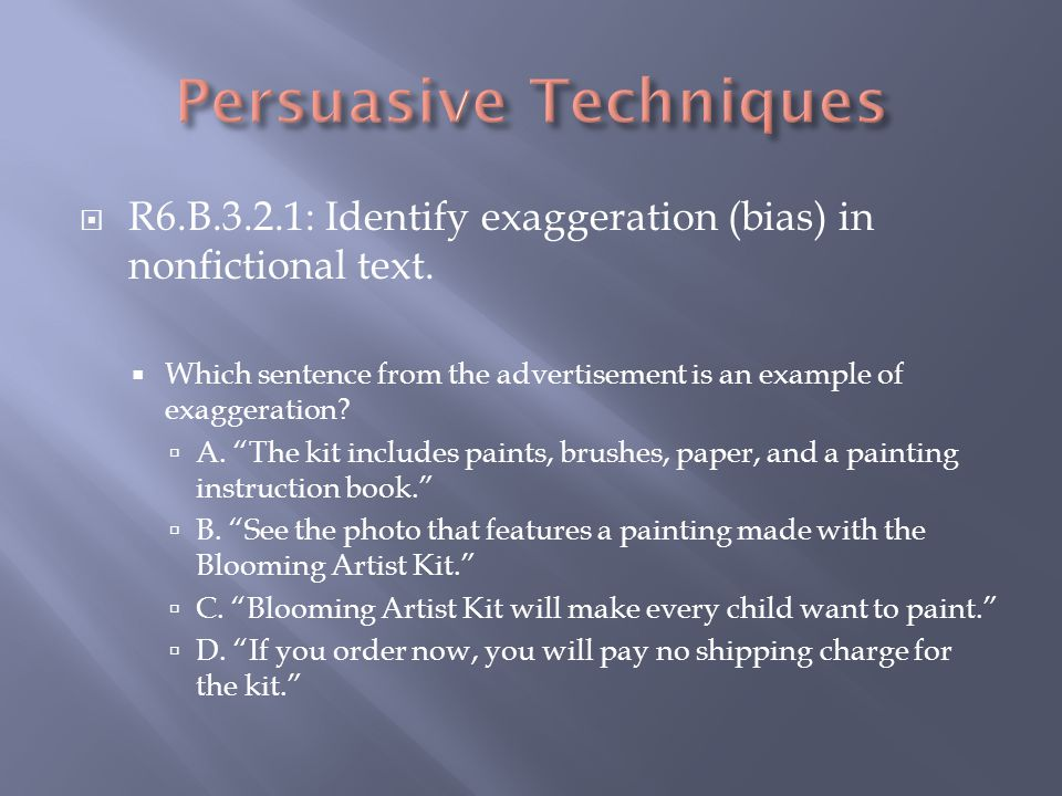 R6.B.3.2.1: Identify exaggeration (bias) in nonfictional text.