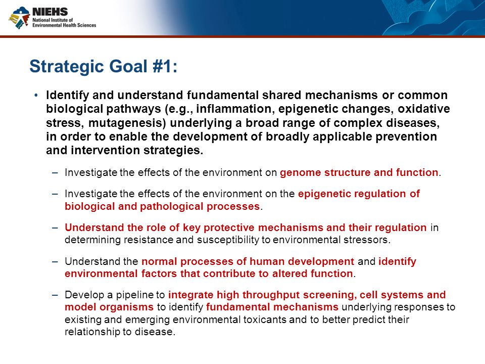 Strategic Goal #1: Identify and understand fundamental shared mechanisms or common biological pathways (e.g., inflammation, epigenetic changes, oxidative stress, mutagenesis) underlying a broad range of complex diseases, in order to enable the development of broadly applicable prevention and intervention strategies.