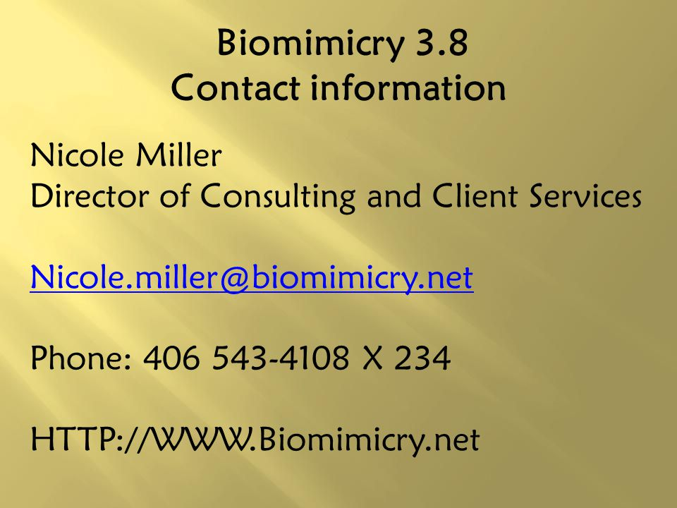 Biomimicry 3.8 Contact information Nicole Miller Director of Consulting and Client Services Nicole.miller@biomimicry.net Phone: 406 543-4108 X 234 HTT