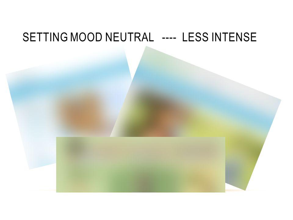 SETTING MOOD NEUTRAL ---- LESS INTENSE
