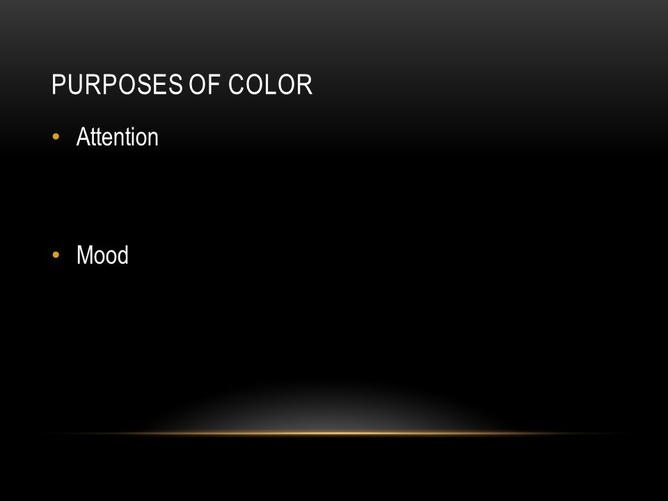 PURPOSES OF COLOR Attention Mood