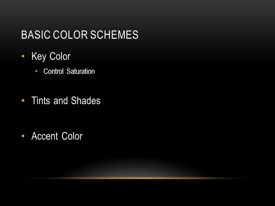 BASIC COLOR SCHEMES Key Color Control Saturation Tints and Shades Accent Color