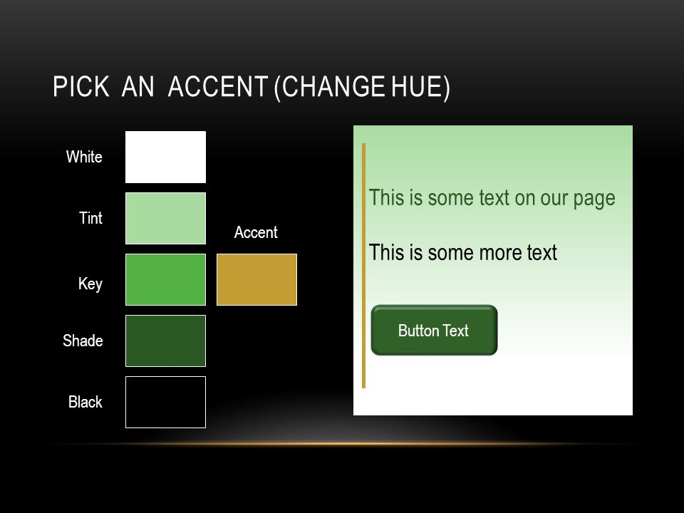 PICK AN ACCENT (CHANGE HUE) Key White Black Tint Shade Accent This is some text on our page This is some more text Button Text