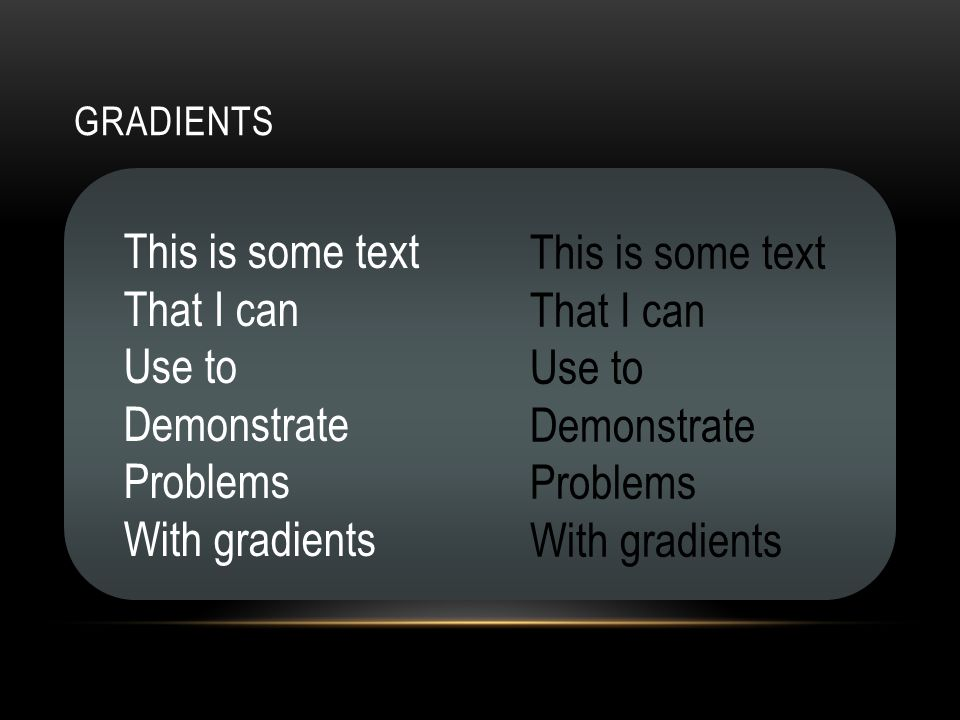 GRADIENTS This is some text That I can Use to Demonstrate Problems With gradients This is some text That I can Use to Demonstrate Problems With gradients