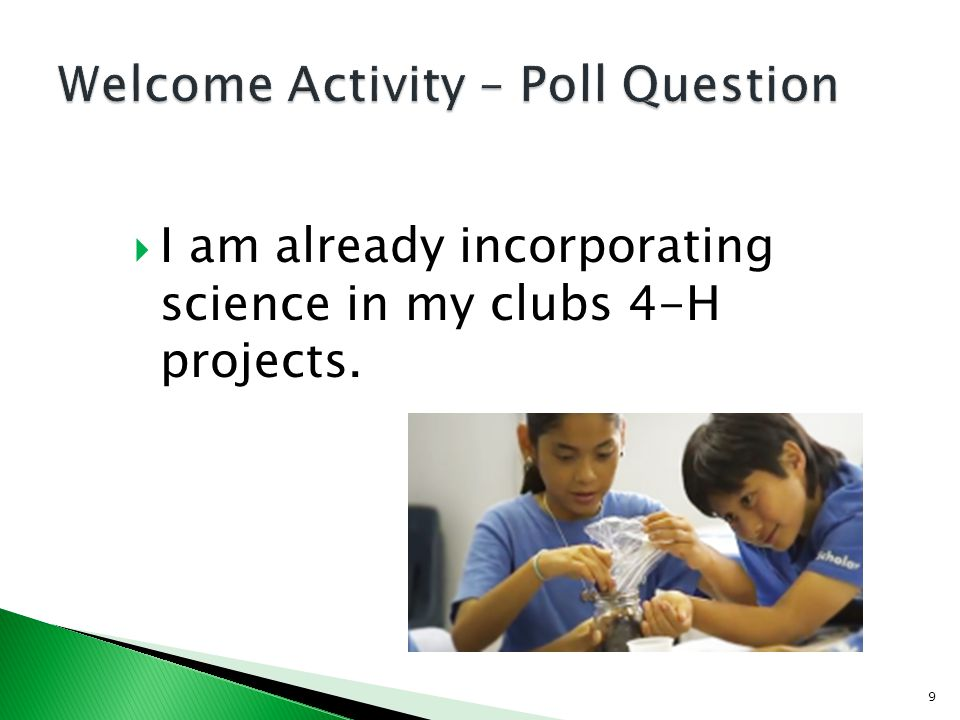 I am already incorporating science in my clubs 4-H projects. 9