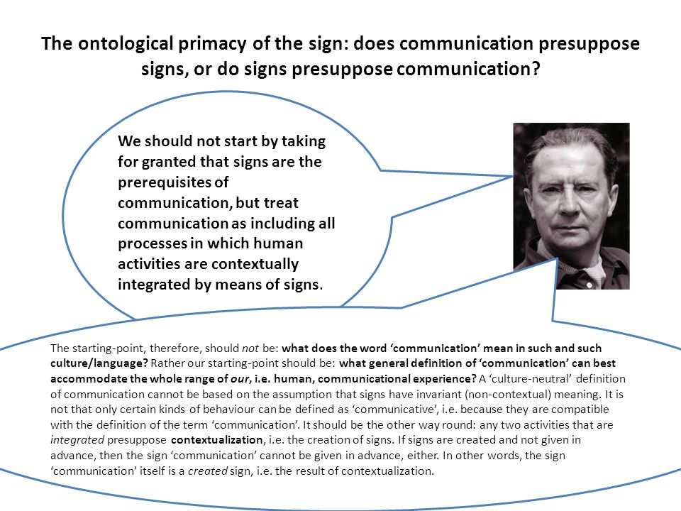 The ontological primacy of the sign: does communication presuppose signs, or do signs presuppose communication.