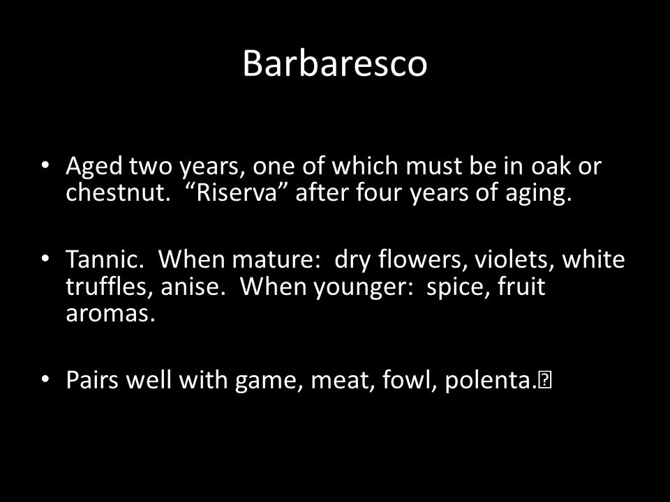 Barbaresco Aged two years, one of which must be in oak or chestnut.