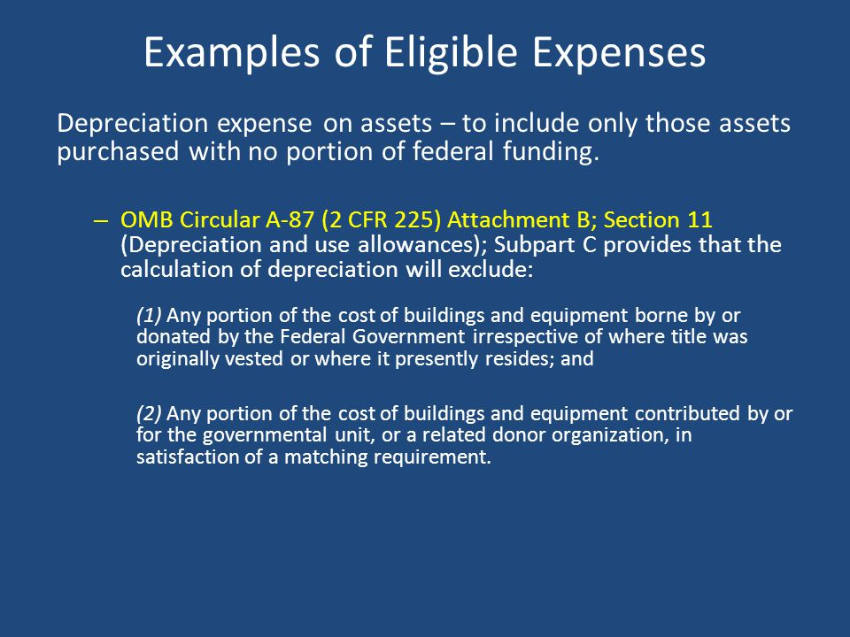 Examples of Eligible Expenses Depreciation expense on assets – to include only those assets purchased with no portion of federal funding. – OMB Circul