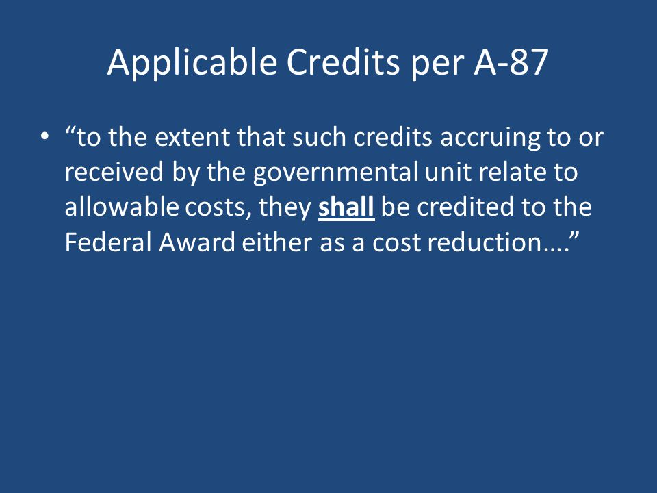 General Principles for determining Allowable Costs per A-87 Entity is responsible for – efficient and effective administration of Federal awards throu