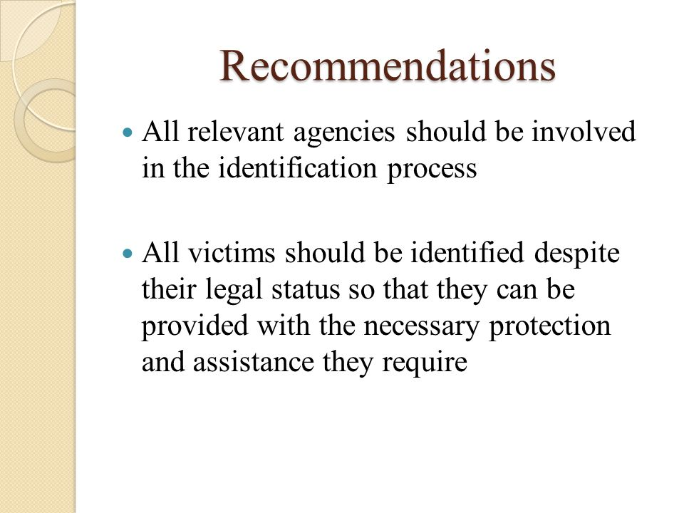 Recommendations All relevant agencies should be involved in the identification process All victims should be identified despite their legal status so