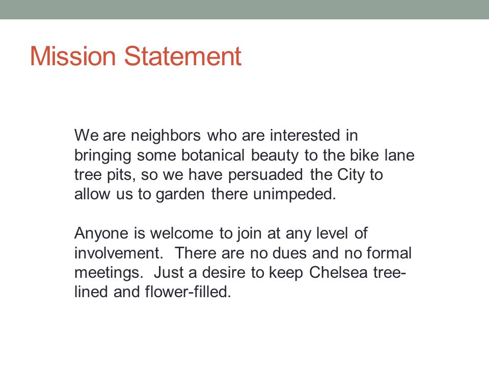 Mission Statement We are neighbors who are interested in bringing some botanical beauty to the bike lane tree pits, so we have persuaded the City to allow us to garden there unimpeded.