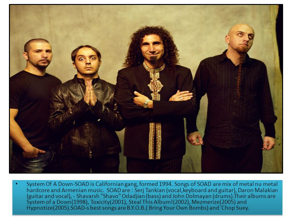 System Of A Down-SOAD is Californian gang, formed 1994.
