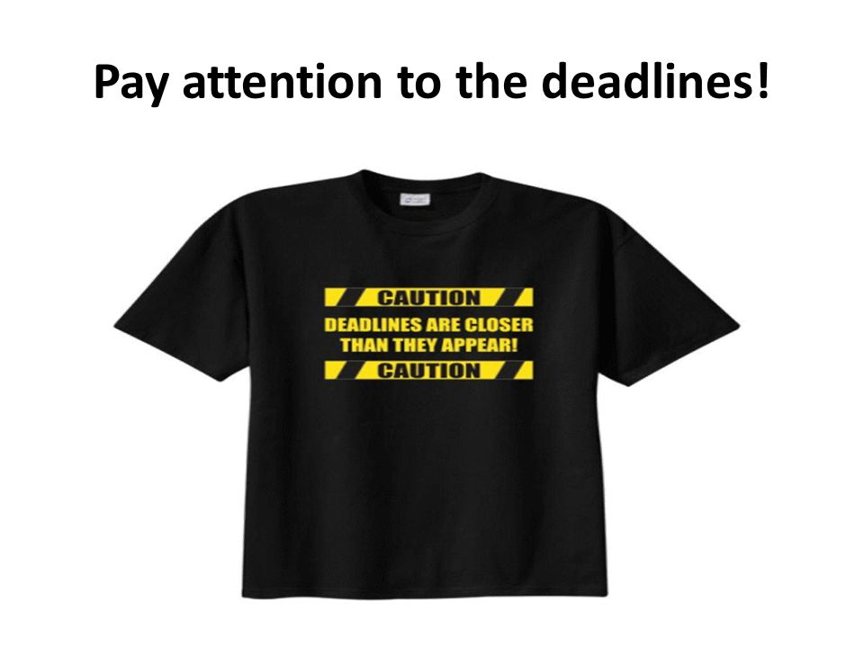 Pay attention to the deadlines!