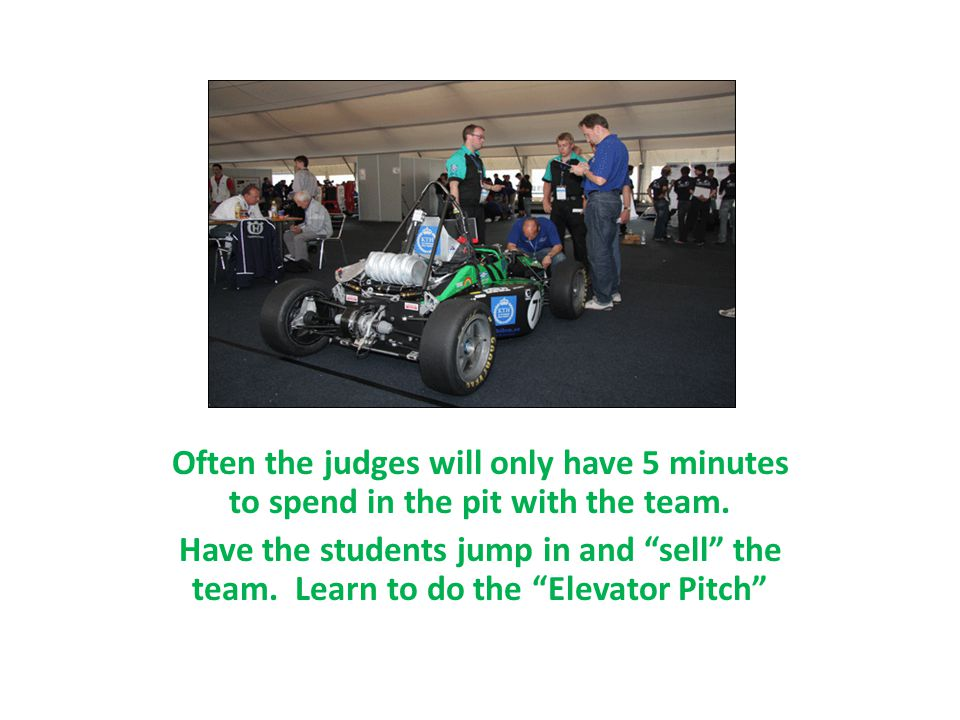 Often the judges will only have 5 minutes to spend in the pit with the team.