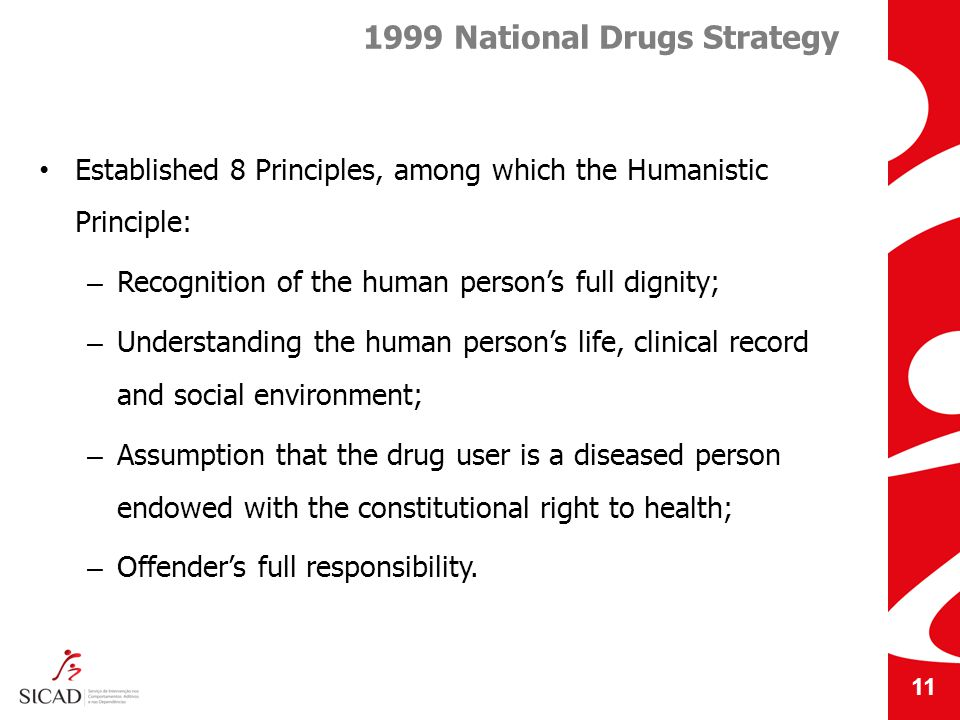 Established 8 Principles, among which the Humanistic Principle: – Recognition of the human persons full dignity; – Understanding the human persons life, clinical record and social environment; – Assumption that the drug user is a diseased person endowed with the constitutional right to health; – Offenders full responsibility.