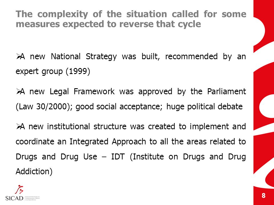 The complexity of the situation called for some measures expected to reverse that cycle A new National Strategy was built, recommended by an expert group (1999) A new Legal Framework was approved by the Parliament (Law 30/2000); good social acceptance; huge political debate A new institutional structure was created to implement and coordinate an Integrated Approach to all the areas related to Drugs and Drug Use – IDT (Institute on Drugs and Drug Addiction) 8