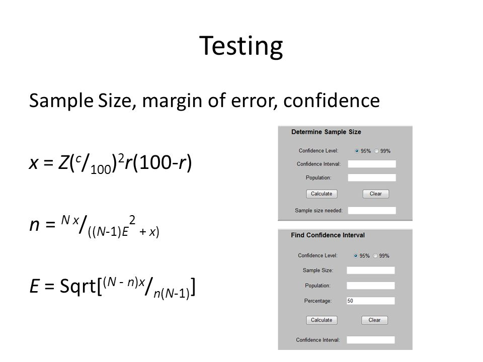 Testing Sample Size, margin of error, confidence x = Z( c / 100 ) 2 r(100-r) n = N x / ((N-1)E 2 + x) E = Sqrt[ (N - n)x / n(N-1) ]