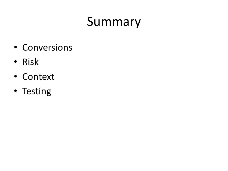 Summary Conversions Risk Context Testing