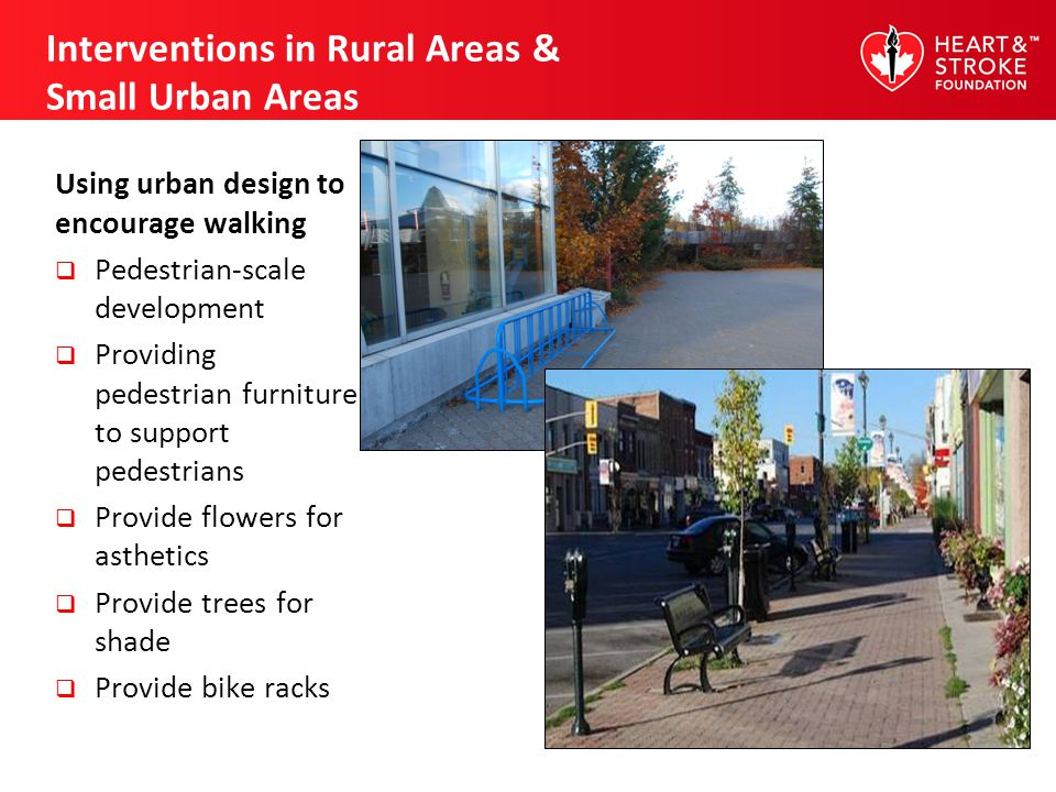 Interventions in Rural Areas & Small Urban Areas Using urban design to encourage walking Pedestrian-scale development Providing pedestrian furniture t